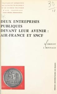 Jacques Bonnaud et Guy Drouot - Deux entreprises publiques devant leur avenir : Air-France et S.N.C.F..