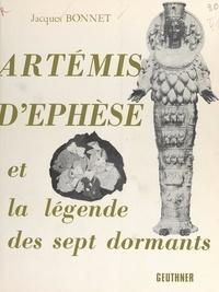 Jacques Bonnet et  Collectif - Artémis d'Éphèse et la légende des sept dormants.
