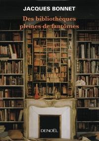 Jacques Bonnet - Des bibliothèques pleines de fantômes.