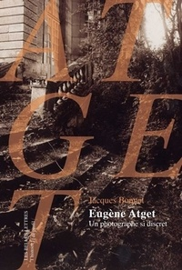Jacques Bonnet - Eugène Atget - Un photographe si discret.