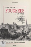 Jacques Bonnet - Une ville... Fougères ... un pays - Il était une fois, Fougères en son pays.
