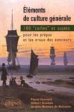 Jacques Bonniot de Ruisselet et Gilbert Guislain - Eléments de culture générale - 100 Colles et sujets pour les prépas et les oraux de concours.