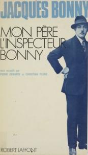Jacques Bonny et Pierre Demaret - Mon père, l'inspecteur Bonny.