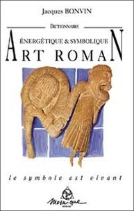 Jacques Bonvin - Dictionnaire énergétique et symbolique de l'art roman.
