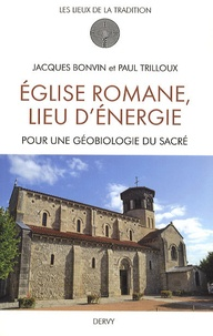 Jacques Bonvin et Paul Trilloux - Eglise romane lieu d'énergie - Pour une géobiologie du Sacré.