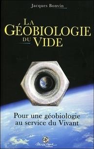 Jacques Bonvin - La géobiologie du vide - Pour une géobiologie au service du vivant.