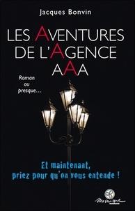 Jacques Bonvin - Les aventures de l'agence AAA, Roman ou presque... - Tome I.