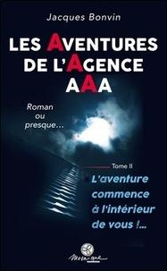 Jacques Bonvin - Les aventures de l'agence AAA, roman ou presque... - Tome II.