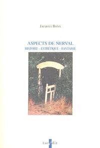 Jacques Bony - Aspects de Nerval - Histoire, esthétique, fantaisie.