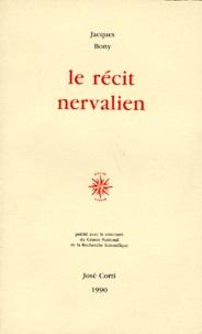 Jacques Bony - Le Récit nervalien - Une recherche des formes.