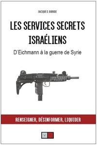 Jacques Borde - Les services secrets israéliens - D'Eichmann à la guerre de Syrie.