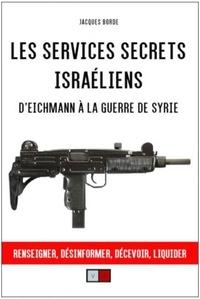 Les services secrets israéliens- D'Eichmann à la guerre de Syrie - Jacques Borde |