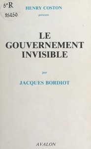 Jacques Bordiot et Henry Coston - Le gouvernement invisible.