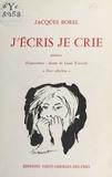 Jacques Borel - J'écris, je crie - Poèmes.