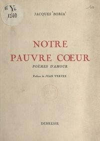Jacques Boria et Jean Vertex - Notre pauvre cœur - Poèmes d'amour.