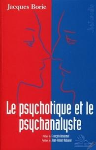 Jacques Borie - Le psychotique et le psychanalyste.
