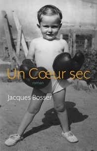 Jacques Bosser - Un Coeur sec - roman.