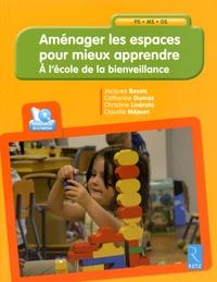 Jacques Bossis et Catherine Dumas - Aménager les espaces pour mieux apprendre - A l'école de la bienveillance. 1 Cédérom