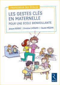 Jacques Bossis et Christine Livérato - Les gestes clés en maternelle pour une école bienveillante.