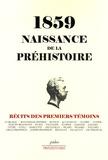 Jacques Boucher de Perthes et  Collectif - 1849 Naissanced e la Préhistoire - Récits des premiers témoins.