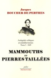 Jacques Boucher de Perthes - Antiquités celtiques et antédiluviennes - Tome 1, 1849, Mamouths et pierres taillées.