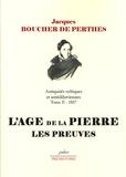 Jacques Boucher de Perthes - Antiquités celtiques et antédiluviennes - Tome 2, 1857, L'Age de pierre : les preuves.