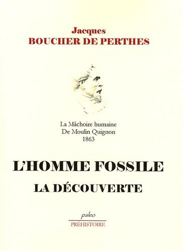 Jacques Boucher de Perthes - L'homme fossile - La découverte.