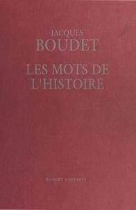 Jacques Boudet - Les Mots de l'histoire : Dictionnaire historique universel des mots, des mœurs et des mentalités.