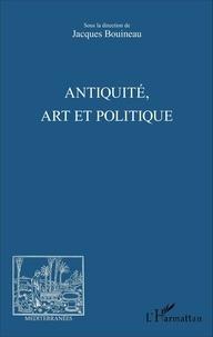 Jacques Bouineau - Antiquité, art et politique.