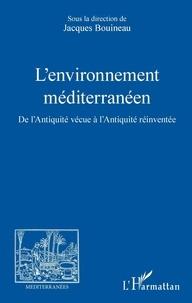 Jacques Bouineau - L'environnement méditerranéen - De l'Antiquité vécue à l'Antiquité réinventée.