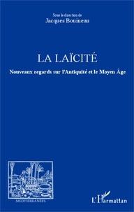 Jacques Bouineau - La laïcité - Nouveaux regards sur l'Antiquité et le Moyen Age.