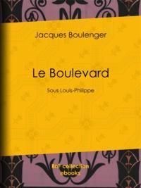 Jacques Boulenger - Le Boulevard - Sous Louis-Philippe.