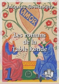 Jacques Boulenger - Les romans de la Table Ronde - Tome I.