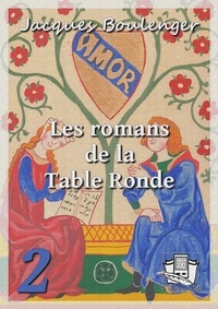 Jacques Boulenger - Les romans de la Table Ronde - Tome II.