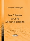 Jacques Boulenger et  Ligaran - Les Tuileries sous le Second Empire.