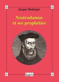 Jacques Boulenger - Nostradamus et ses prophéties.