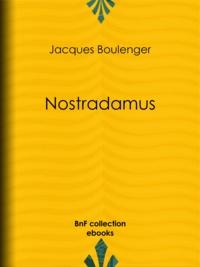 Jacques Boulenger - Nostradamus.