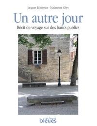 Jacques Boulerice et Madeleine Ghys - Un autre jour - Récit de voyage sur des bancs publics.