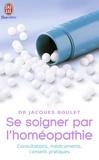 Jacques Boulet - Se soigner par l'homéopathie - Consultation, médicaments, conseils pratiques.