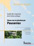 Jacques Boulogne et Marion Muller-Dufeu - Choses vues et entendues par Pausanias - Guide des croyances de la Grèce antique.