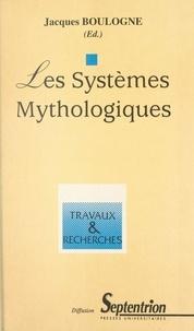 Jacques Boulogne - Les systèmes mythologiques - [actes du colloque, 9-10 juin 1995, Université Charles-de-Gaulle, Lille III].
