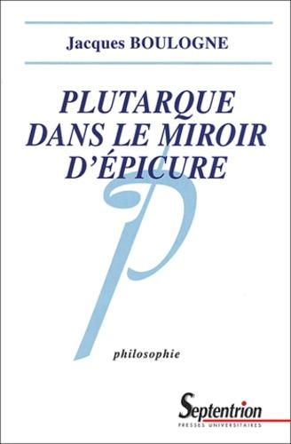 Plutarque dans le miroir d'Epicure. Analyse d'une critique systématique de l'épicurisme