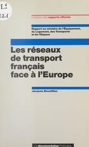Jacques Bourdillon et  Collectif - Les réseaux de transport français face à l'Europe - Rapport au ministre de l'Équipement, du Logement, des Transports et de l'Espace.