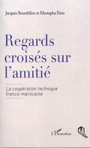 Jacques Bourdillon et Mustapha Faris - Regards croisés sur l'amitié - La coopération technique franco-marocaine.
