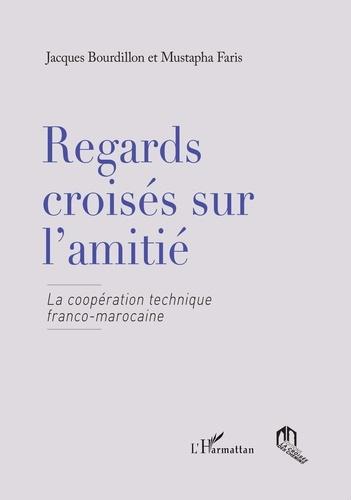 Regards croisés sur l'amitié. La coopération technique franco-marocaine
