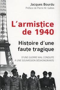 Jacques Bourdu - L'armistice de 1940 - Histoire d'une faute tragique, D'une guerre mal conduite à une soumission déshonorante.