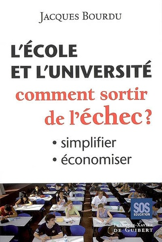 Jacques Bourdu - L'école et l'université - Comment sortir de l'échec ? Simplifier, économiser.