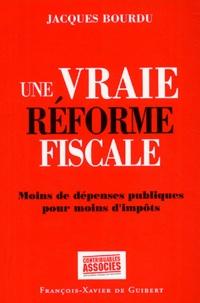 Jacques Bourdu - Une vraie réforme fiscale - Moins de dépenses publiques pour moins d'impôts.