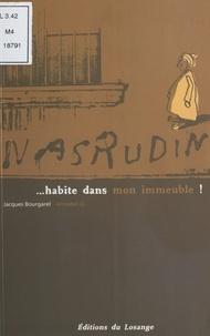 Jacques Bourgarel - Nasrudin habite dans mon immeuble.