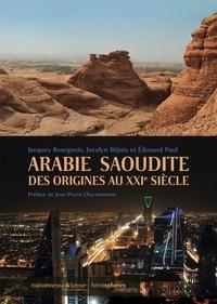 Jacques Bourgeois et Jocelyn Béjuis - Arabie Saoudite des origines au XXIe siècle.